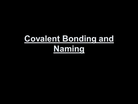 Covalent Bonding and Naming. I. Types of Covalent Bonds l. Nonpolar covalent bond-a covalent bond in which the bonding electrons are shared equally 2.