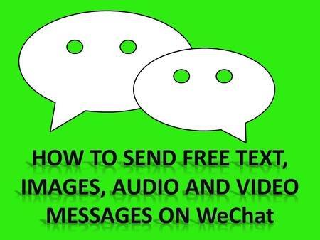 How to send free text, images, audio and video messages on wechat
