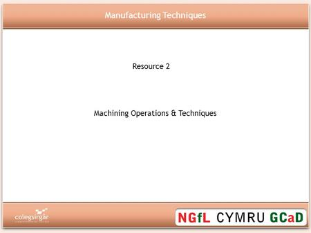 Resource 2 Manufacturing Techniques Machining Operations & Techniques.