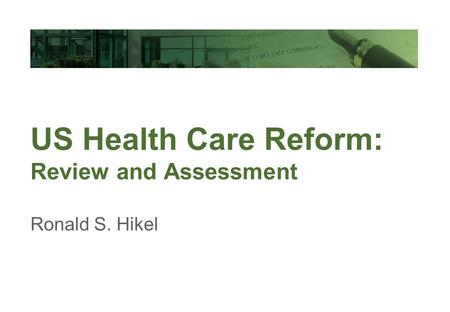 International Financial Reporting Standards US Health Care Reform: Review and Assessment Ronald S. Hikel.
