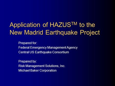 Application of HAZUS TM to the New Madrid Earthquake Project Prepared for: Federal Emergency Management Agency Central US Earthquake Consortium Prepared.