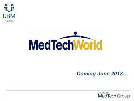 1 Coming June 2013…. 2 Why MedTech World? MedTech World will ultimately: Create consistency & cohesion across all of UBM Canon MedTech Group's engagement.
