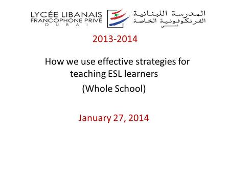 2013-2014 How we use effective strategies for teaching ESL learners (Whole School) January 27, 2014.
