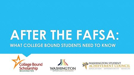 AFTER THE FAFSA: WHAT COLLEGE BOUND STUDENTS NEED TO KNOW.