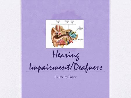 Hearing Impairment/Deafness By Shelby Saner. Rule 51. 003.10Child with a disability means a child who has been verified as per Section 006 as a child.