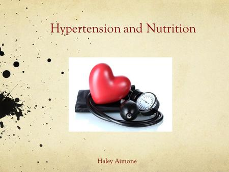 Hypertension and Nutrition Haley Aimone What Is HYPERTENSION Chronic medical condition Blood pressure in arteries are elevated Can lead to heart disease,