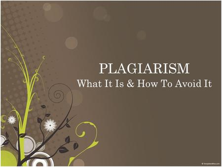 PLAGIARISM What It Is & How To Avoid It. pla ⋅ gia ⋅ rism –noun 1. the unauthorized use or close imitation of the language and thoughts of another author.
