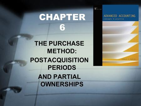 CHAPTER 6 THE PURCHASE METHOD: POSTACQUISITION PERIODS AND PARTIAL OWNERSHIPS.
