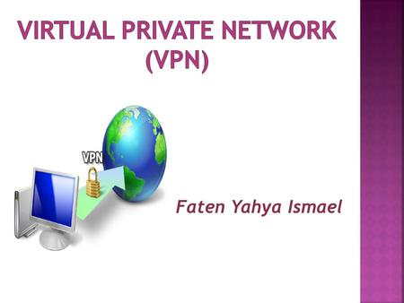 Faten Yahya Ismael.  It is technology creates a network that is physically public, but virtually it's private.  A virtual private network (VPN) is a.