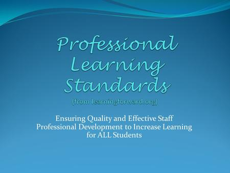 Ensuring Quality and Effective Staff Professional Development to Increase Learning for ALL Students.