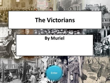 The Victorians By Muriel Ente r Ente r. Contents <strong>Queen</strong> <strong>Victoria</strong> Victorian schools Victorian toys Victorian homes Victorian factories Victorian inventions.