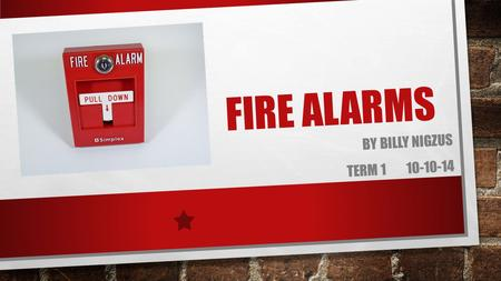BY BILLY NIGZUS TERM 1 10-10-14 FIRE ALARMS. WHAT ARE FIRE ALARMS ? Fire alarms are a device or a system that alert people when there is a fire. A device.