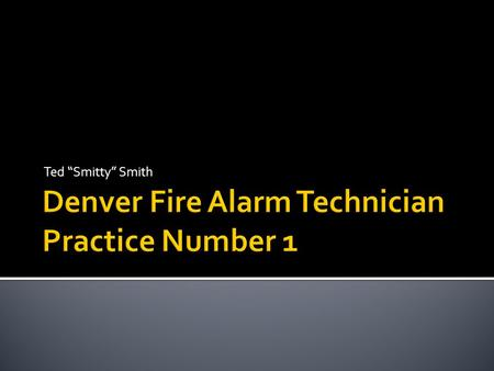 "Ted ""Smitty"" Smith  This slide show contains multiple timed questions. All questions can be answered using the International Fire Code, The National."