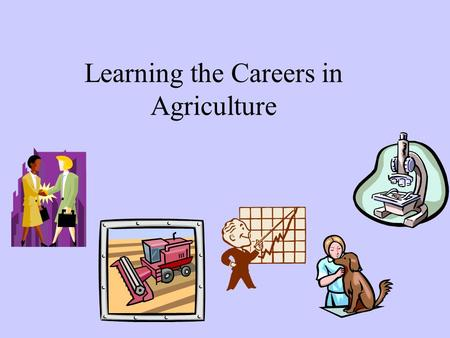 Learning the Careers in Agriculture. Objective #1 The learner will provide the definition of a career.