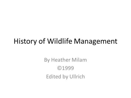 History <strong>of</strong> <strong>Wildlife</strong> Management