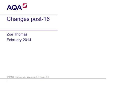 1 Changes post-16 Zoe Thomas February 2014 UPDATED - this information is correct as of 10 January 2014.