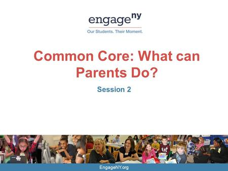EngageNY.org Common Core: What can Parents Do? Session 2.