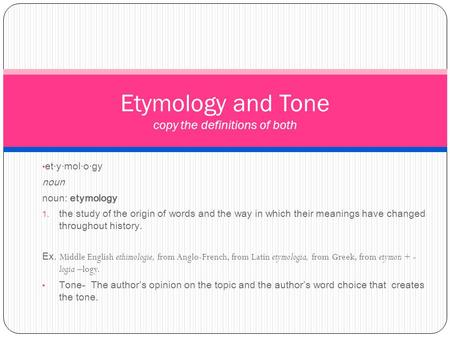 Et·y·mol·o·gy noun noun: etymology  the study of the origin of words and the way in which their meanings have changed throughout history. Ex. Middle.