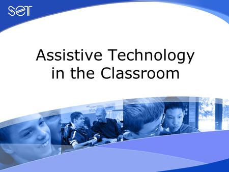 Assistive Technology in the Classroom. Session 2 Overview of Assistive Technology.