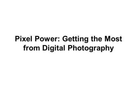 Pixel Power: Getting the Most from Digital Photography.