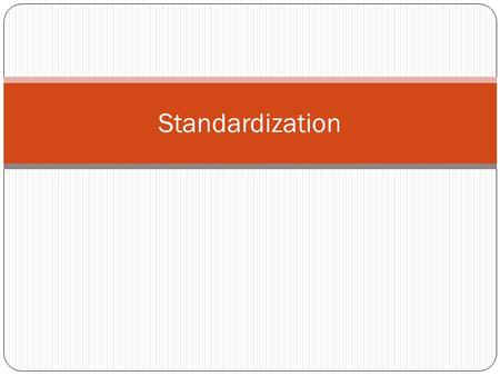 Standardization. Introduction A standard is a document. It is a set of rules that control how people should develop and manage materials, products, services,
