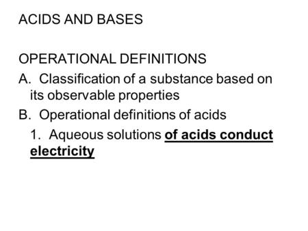 ACIDS AND BASES OPERATIONAL DEFINITIONS A. Classification of a substance based on its observable properties B. Operational definitions of acids 1. Aqueous.