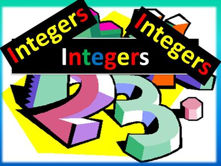 IntegersIntegers IntegersIntegers Integers. Integers can be represented on a number line Whole numbers Integers can either be negative(-), positive(+)