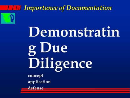 Importance of Documentation Demonstratin g Due Diligence concept application defense.