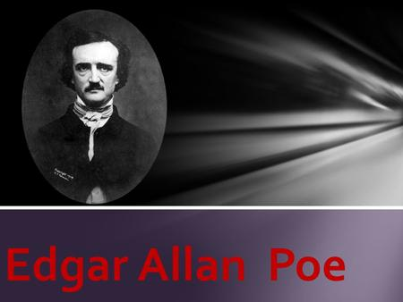Edgar Allan Poe. January 19, 1809 – October 7, 1849 born as Edgar Poe in Boston, MassachusettsBostonMassachusetts orphaned young when his mother died.