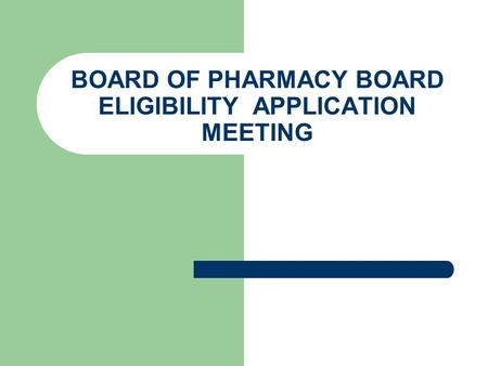 BOARD OF PHARMACY BOARD ELIGIBILITY APPLICATION MEETING.
