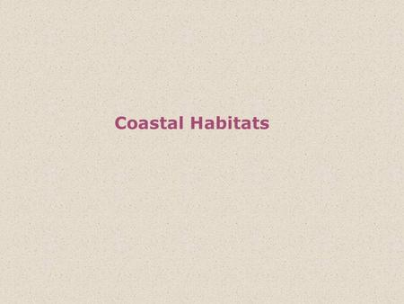 Coastal Habitats. The term coast has a much broader meaning than shoreline and includes many other habitats and ecosystems associated with terrestrial.