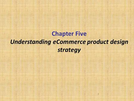 1 Chapter Five Understanding eCommerce product design strategy.