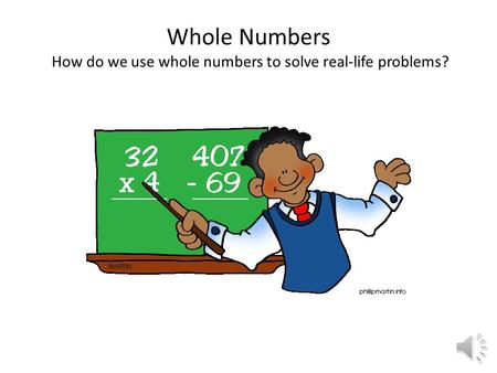Whole Numbers How do we use whole numbers to solve real-life problems?