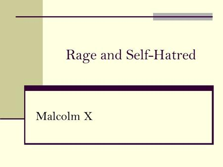 "Rage and Self-Hatred Malcolm X. MLK & Malcolm X Malcolm X 1925 - 1965 Nation of Islam Elijah Muhammad ""Easter Speech in Harlem"" Coda Mecca."