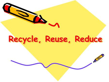 Recycle, Reuse, Reduce. ARE WE HAVING A PROBLEM? Our natural resources are depreciating… & It will soon be gone if we don't do anything about it!