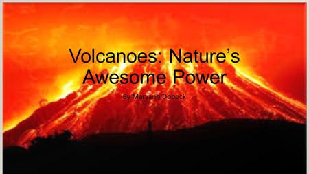Volcanoes: Nature's Awesome Power By Maryann Dobeck.
