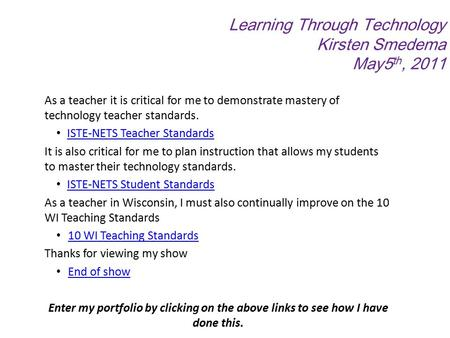 Learning Through Technology Kirsten Smedema May5 th, 2011 As a teacher it is critical for me to demonstrate mastery of technology teacher standards. ISTE-NETS.