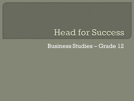 <strong>Business</strong> Studies – Grade 12