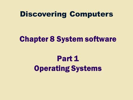Chapter 8 System software Part 1 Operating Systems