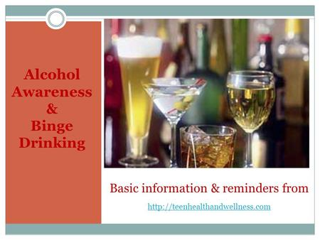 Alcohol Awareness & Binge Drinking Basic information & reminders from