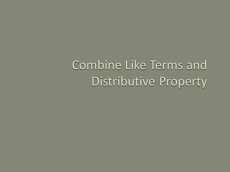 In this lesson, you will be shown how to combine like terms along with using the distributive property.