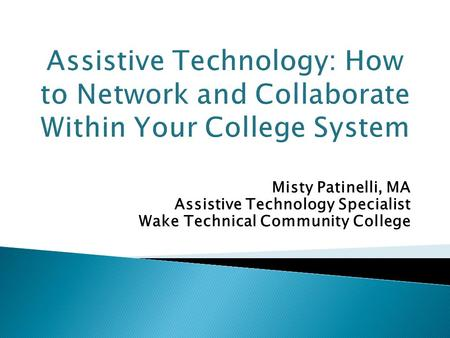 Misty Patinelli, MA Assistive Technology Specialist Wake Technical Community College.