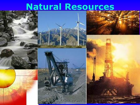 Natural Resources. 1. What are the Earth's Natural Resources? Mineral Resources Energy Resources Living Resources Air Water Sunlight Soil.