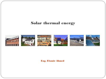 Solar thermal energy Eng. Elamir Ahmed. Definition of solar thermal energy  Solar thermal energy is a renewable energy source.  Solar thermal uses technology.