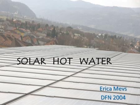SOLAR HOT WATER Erica Mevs DFN 2004. Origin The shallow water of a lake is usually warmer than the deep water. The sunlight can heat the lake's bottom.