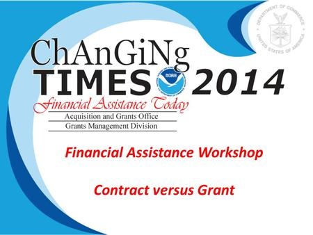 Financial Assistance Workshop Contract versus Grant.