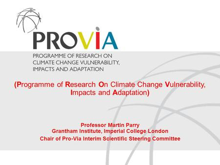 (Programme of Research On Climate Change Vulnerability, Impacts and Adaptation) Professor Martin Parry Grantham Institute, Imperial College London Chair.