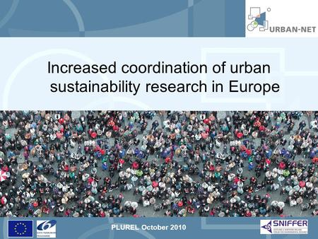 PLUREL October 2010 Increased coordination of urban sustainability research in Europe.
