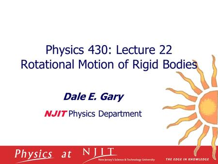 Physics 430: Lecture 22 Rotational Motion of Rigid Bodies