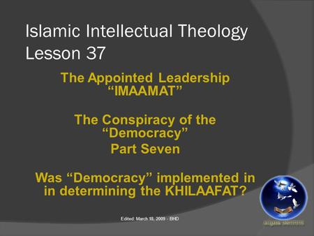 "Islamic Intellectual Theology Lesson 37 The Appointed Leadership ""IMAAMAT"" The Conspiracy of the ""Democracy"" Part Seven Was ""Democracy"" implemented in."